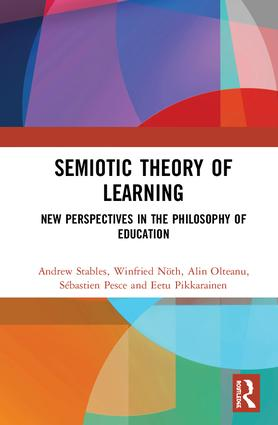 Semiotic Theory of Learning: New Perspectives in the Philosophy of Education, 1st Edition (Hardback) book cover