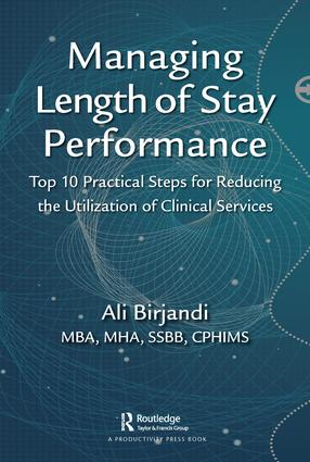 Managing Length of Stay Performance: Top 10 Practical Steps for Reducing the Utilization of Clinical Services book cover