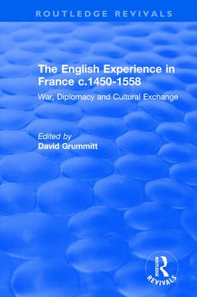 The English Experience in France c.1450-1558: War, Diplomacy and Cultural Exchange: War, Diplomacy and Cultural Exchange, 1st Edition (Hardback) book cover