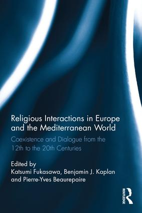 Religious Interactions in Europe and the Mediterranean World: Coexistence and Dialogue from the 12th to the 20th Centuries, 1st Edition (Hardback) book cover