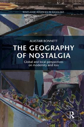 The Geography of Nostalgia: Global and Local Perspectives on Modernity and Loss book cover