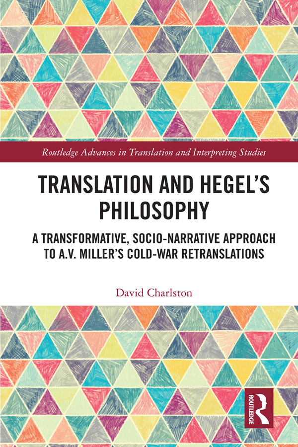 Translation and Hegel's Philosophy: A Socio-Narrative Approach to A.V. Miller's 'Cold-War' Retranslations book cover