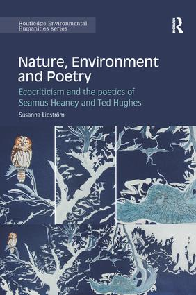 Nature, Environment and Poetry: Ecocriticism and the poetics of Seamus Heaney and Ted Hughes, 1st Edition (Paperback) book cover