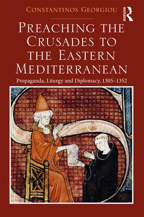 Preaching the Crusades to the Eastern Mediterranean: Propaganda, Liturgy and Diplomacy, 1305–1352, 1st Edition (Hardback) book cover