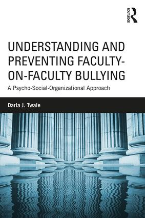 Understanding and Preventing Faculty-on-Faculty Bullying: A Psycho-Social-Organizational Approach, 1st Edition (Paperback) book cover