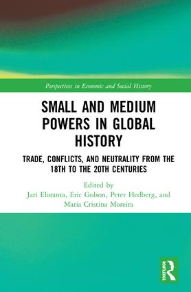 Small and Medium Powers in Global History: Trade, Conflicts, and Neutrality from the 18th to the 20th Centuries, 1st Edition (Hardback) book cover