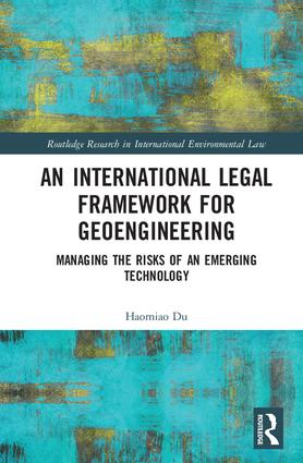An International Legal Framework for Geoengineering: Managing the Risks of an Emerging Technology book cover