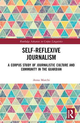Self-Reflexive Journalism: A Corpus Study of Journalistic Culture and Community in the Guardian, 1st Edition (Hardback) book cover