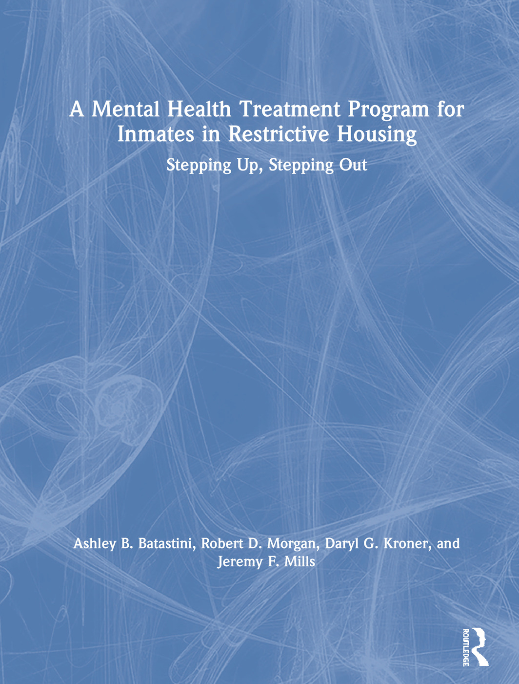 A Mental Health Treatment Program for Inmates in Restrictive Housing: Stepping Up, Stepping Out book cover
