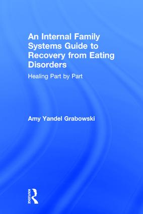 An Internal Family Systems Guide to Recovery from Eating Disorders: Healing Part by Part, 1st Edition (Hardback) book cover