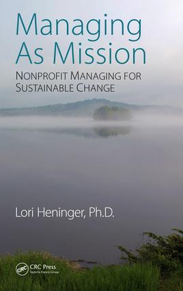 Managing As Mission: Nonprofit Managing for Sustainable Change, 1st Edition (Hardback) book cover
