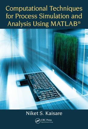 Computational Techniques for Process Simulation and Analysis Using MATLAB®: 1st Edition (e-Book) book cover