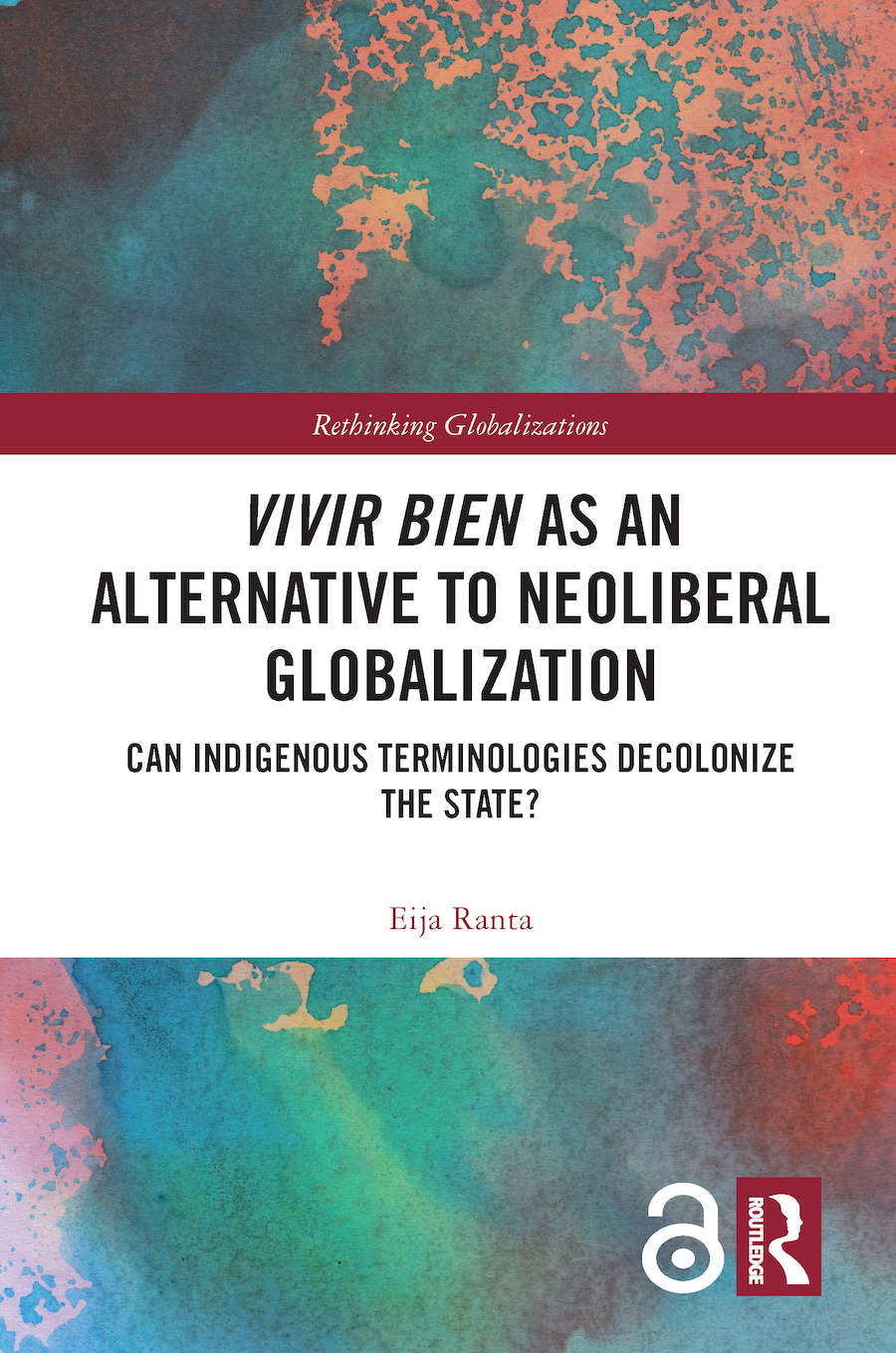 Vivir Bien as an Alternative to Neoliberal Globalization: Can Indigenous Terminologies Decolonize the State? book cover