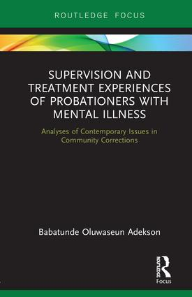 Supervision and Treatment Experiences of Probationers with Mental Illness: Analyses of Contemporary Issues in Community Corrections, 1st Edition (Hardback) book cover