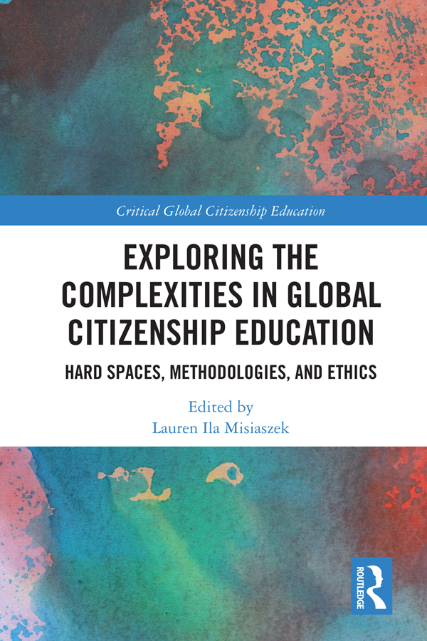Exploring the Complexities in Global Citizenship Education: Hard Spaces, Methodologies, and Ethics, 1st Edition (Hardback) book cover