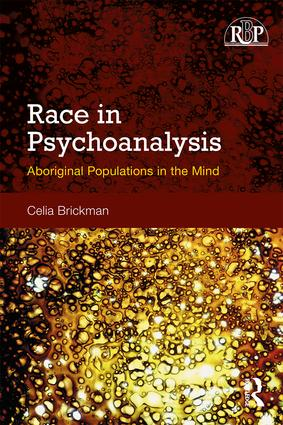 Race in Psychoanalysis: Aboriginal Populations in the Mind, 1st Edition (Paperback) book cover