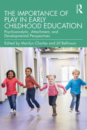 The Importance of Play in Early Childhood Education: Psychoanalytic, Attachment, and Developmental Perspectives book cover