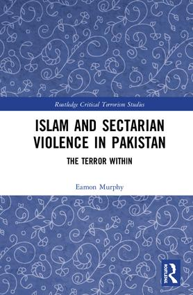 Islam and Sectarian Violence in Pakistan: The Terror Within, 1st Edition (Hardback) book cover