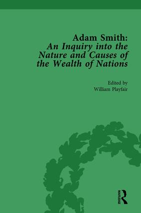 Adam Smith: An Inquiry into the Nature and Causes of the Wealth of Nations, Volume I: Edited by William Playfair, 1st Edition (Hardback) book cover