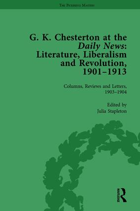 G K Chesterton at the Daily News, Part I, vol 2: Literature, Liberalism and Revolution, 1901-1913, 1st Edition (Hardback) book cover