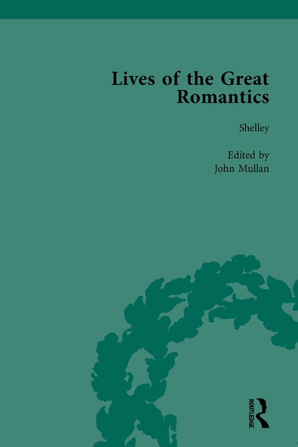 Lives of the Great Romantics, Part I, Volume 1: Shelley, Byron and Wordsworth by Their Contemporaries, 1st Edition (Hardback) book cover