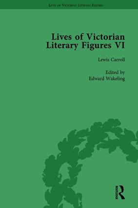 Lives of Victorian Literary Figures, Part VI, Volume 1: Lewis Carroll, Robert Louis Stevenson and Algernon Charles Swinburne by their Contemporaries, 1st Edition (Hardback) book cover
