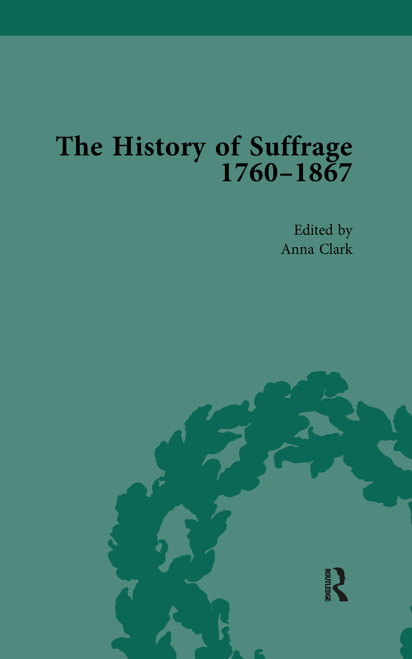 The History of Suffrage, 1760-1867 Vol 6: 1st Edition (Hardback) book cover