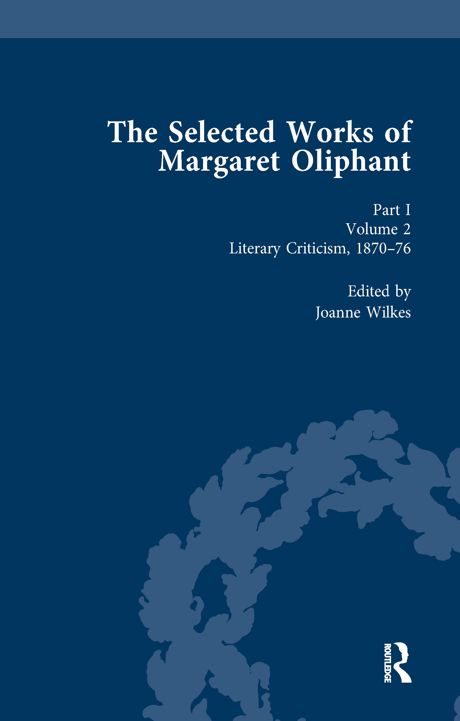 The Selected Works of Margaret Oliphant, Part I Volume 2: Literary Criticism 1870-76, 1st Edition (Hardback) book cover