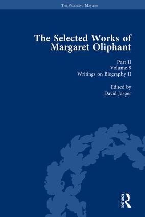 The Selected Works of Margaret Oliphant, Part II Volume 8: Writings on Biography II, 1st Edition (Hardback) book cover