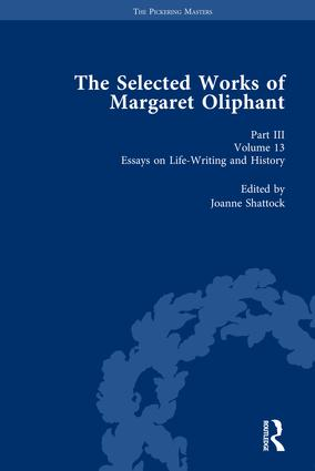 The Selected Works of Margaret Oliphant, Part III Volume 13: Essays on Life-Writing and History, 1st Edition (Hardback) book cover