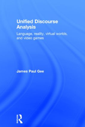 Unified Discourse Analysis: Language, Reality, Virtual Worlds and Video Games book cover