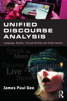 Unified Discourse Analysis: Language, Reality, Virtual Worlds and Video Games, 1st Edition (Paperback) book cover