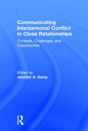 Communicating Interpersonal Conflict in Close Relationships: Contexts, Challenges, and Opportunities book cover