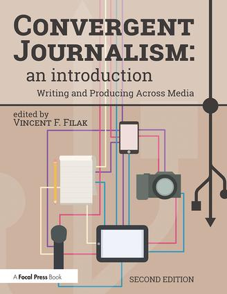 Convergent Journalism: An Introduction: Writing and Producing Across Media, 2nd Edition (Paperback) book cover