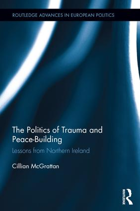 The Politics of Trauma and Peace-Building: Lessons from Northern Ireland book cover