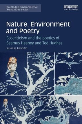 Nature, Environment and Poetry: Ecocriticism and the poetics of Seamus Heaney and Ted Hughes book cover