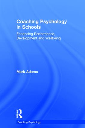 Coaching Psychology in Schools: Enhancing Performance, Development and Wellbeing, 1st Edition (Hardback) book cover
