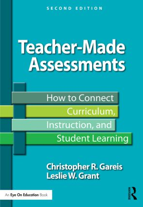 Teacher-Made Assessments: How to Connect Curriculum, Instruction, and Student Learning book cover