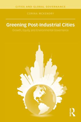 Greening Post-Industrial Cities: Growth, Equity, and Environmental Governance, 1st Edition (Hardback) book cover