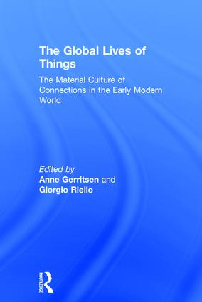 The Global Lives of Things: The Material Culture of Connections in the Early Modern World book cover