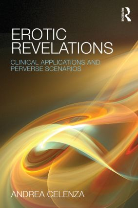 Erotic Revelations: Clinical applications and perverse scenarios, 1st Edition (Paperback) book cover