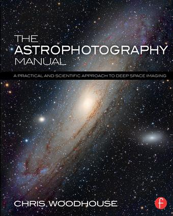 The Astrophotography Manual: A Practical and Scientific Approach to Deep Space Imaging book cover