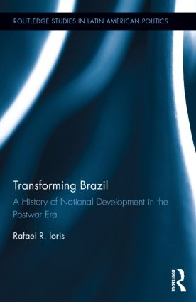 Transforming Brazil: A History of National Development in the Postwar Era, 1st Edition (Hardback) book cover