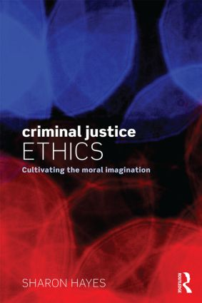 Criminal Justice Ethics: Cultivating the moral imagination book cover