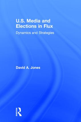 U.S. Media and Elections in Flux: Dynamics and Strategies, 1st Edition (Hardback) book cover