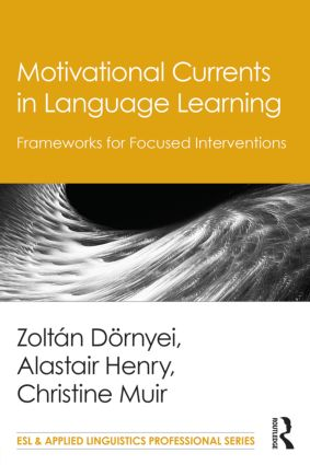 Motivational Currents in Language Learning: Frameworks for Focused Interventions book cover