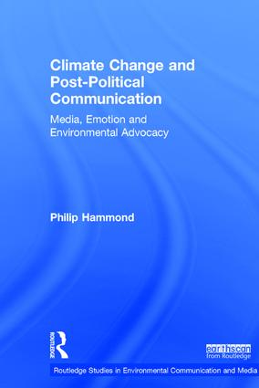 Climate Change and Post-Political Communication: Media, Emotion and Environmental Advocacy book cover