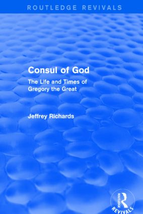 Consul of God (Routledge Revivals): The Life and Times of Gregory the Great, 1st Edition (Paperback) book cover