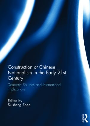 Construction of Chinese Nationalism in the Early 21st Century: Domestic Sources and International Implications book cover