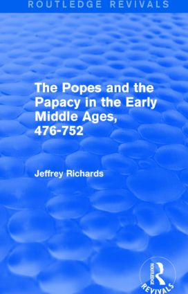The Popes and the Papacy in the Early Middle Ages (Routledge Revivals): 476-752, 1st Edition (Paperback) book cover